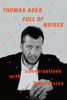 Thomas Adès: Full of Noises - Thomas Ades & Tom Service