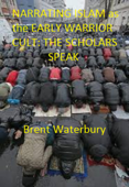 Narrating Islam as the Early Warrior Cult: The Scholar's Speak