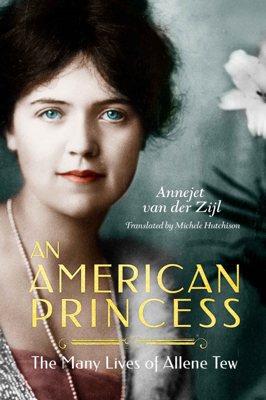 An American Princess: The Many Lives of Allene Tew - Annejet van der Zijl book