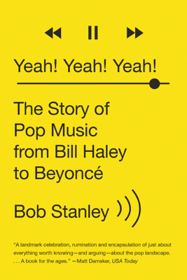 Yeah! Yeah! Yeah!: The Story of Pop Music from Bill Haley to Beyoncé - Bob Stanley book
