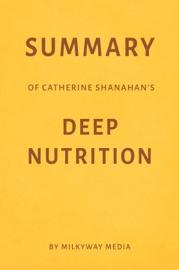Summary Of Catherine Shanahan S Deep Nutrition By Milkyway Media