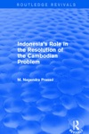 Indonesias Role In The Resolution Of The Cambodian Problem