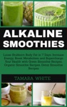 Alkaline Smoothie  Loose Stubborn Body Fat In 7 Days Increase Energy Boost Metabolism And Supercharge Your Health With Green Smoothie Recipes Organic Smoothie Detox Smoothie Recipes