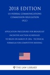 Application Procedures For Broadcast Incentive Auction Scheduled To Begin On March 29 2016 - Technical Formulas For Competitive Bidding US Federal Communications Commission Regulation FCC 2018 Edition