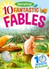 10 Fantastic Fables For 4-8 Year Olds (Perfect For Bedtime & Independent Reading) (Series: Read Together For 10 Minutes A Day) (Storytime)