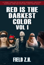 Red Is The Darkest Color VOL I: A Crime Thriller filled with Romance, mystery, Suspense, and Sex that will Grip Your Soul!