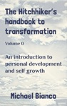 The Hitchhikers Handbook To Transformation Volume 0