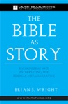 The Bible As Story Recognizing And Interpreting The Biblical Metanarrative