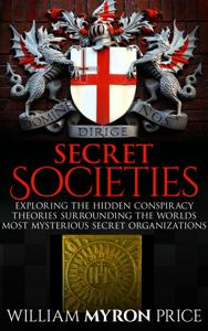 Secret Societies: The Hidden Conspiracy Theories Surrounding The World's Most Mysterious Secret Organizations Book Review