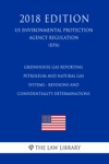 Greenhouse Gas Reporting - Petroleum And Natural Gas Systems - Revisions And Confidentiality Determinations US Environmental Protection Agency Regulation EPA 2018 Edition