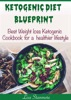 Ketogenic Diet Blueprint: Best Weight Loss Ketogenic Cookbook for a Healthier Lifestyle