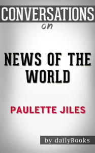 News of the World: A Novel By Paulette Jiles  Conversation Starters Summary