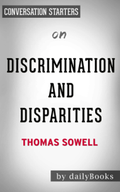 Discrimination and Disparities by Thomas Sowell: Conversation Starters