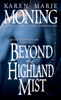 Karen Marie Moning - Beyond the Highland Mist artwork