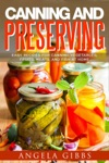 Canning And Preserving Easy Recipes For Canning Vegetables Fruits Meats And Fish At Home