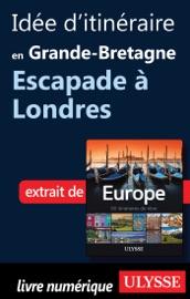 Download and Read Online Idée d'itinéraire en Grande-Bretagne - Escapade à Londres