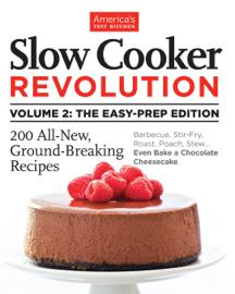 Slow Cooker Revolution Volume 2: The Easy-Prep Edition book