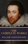 The Complete Works Of William Shakespeare Illustrated Edition 37 Plays 160 Sonnets And 5 Poetry Books With Active Table Of Contents