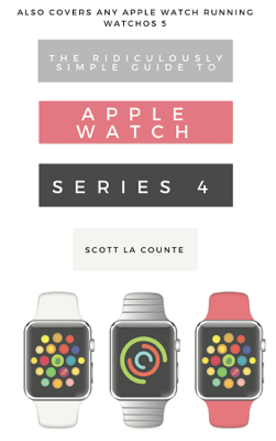 The Ridiculously Simple Guide to Apple Watch Series 4 - Scott La Counte book