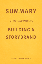Summary of Donald Miller's Building a StoryBrand by Milkyway Media book