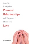 How To Strengthen Personal Relationships And Empower Those You Love