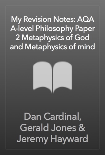 Dan Cardinal, Gerald Jones & Jeremy Hayward - My Revision Notes: AQA A-level Philosophy Paper 2 Metaphysics of God and Metaphysics of mind