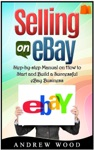 Selling On EBay Step-by-step Manual On How To Start And Build A Successful EBay Business