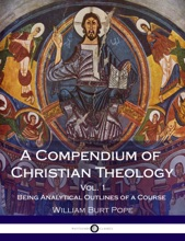 A Compendium Of Christian Theology, Vol 1