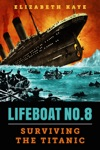 Lifeboat No 8 An Untold Tale Of Love Loss And Surviving The Titanic