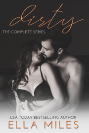 Dirty: The Complete Series - Ella Miles book summary