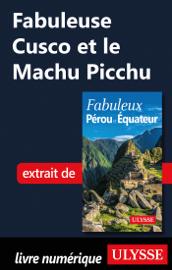 Fabuleuse Cusco et le Machu Picchu
