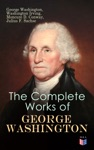 The Complete Works Of George Washington