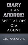 Diary Of An Android CIA Special Ops Agent