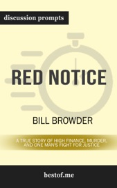 Red Notice: A True Story of High Finance, Murder, and One Man's Fight for Justice by Bill Browder (Discussion Prompts) PDF Download