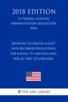 Revisions To Digital Flight Data Recorder Regulations For Boeing 737 Airplanes And For All Part 125 Airplanes US Federal Aviation Administration Regulation FAA 2018 Edition