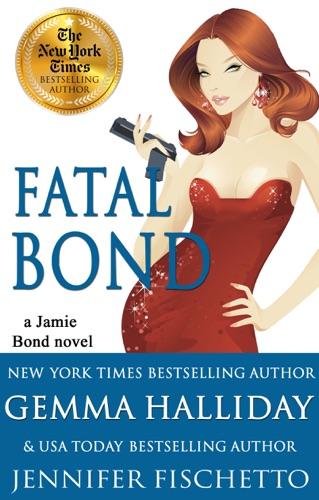Gemma Halliday & Jennifer Fischetto - Fatal Bond