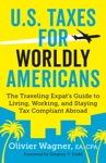 US Taxes For Worldly Americans The Traveling Expats Guide To Living Working And Staying Tax Compliant Abroad Updated For 2018