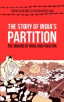 The Story Of Indias Partition The Making Of India And Pakistan History Illustrated