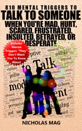 810 MENTAL TRIGGERS TO TALK TO SOMEONE WHEN YOURE MAD, HURT, SCARED, FRUSTRATED, INSULTED, BETRAYED, OR DESPERATE