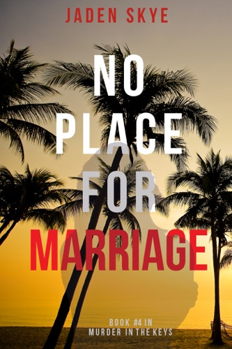 Jaden Skye - No Place for Marriage (Murder in the Keys—Book #4)