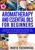 Aromatherapy and Essential Oils for Beginners