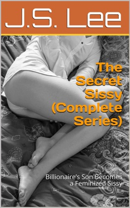 The Secret Sissy (Complete Series): Billionaire's Son Becomes a Feminized Sissy image