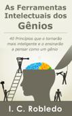 As Ferramentas Intelectuais dos Gênios: 40 Princípios que o tornarão mais inteligente e o ensinarão a pensar como um gênio Book Cover