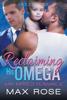 Max Rose - Reclaiming His Omega: MM Alpha/Omega Shifter Mpreg artwork