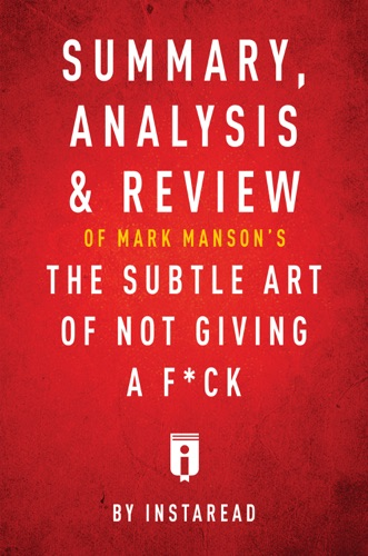 Instaread - Summary, Analysis & Review of Mark Manson's The Subtle Art of Not Giving a F*ck by Instaread