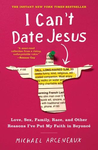 Michael Arceneaux - I Can't Date Jesus