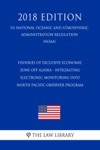 Fisheries Of Exclusive Economic Zone Off Alaska - Integrating Electronic Monitoring Into North Pacific Observer Program US National Oceanic And Atmospheric Administration Regulation NOAA 2018 Edition