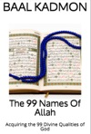 The 99 Names Of Allah Acquiring The 99 Divine Qualities Of God