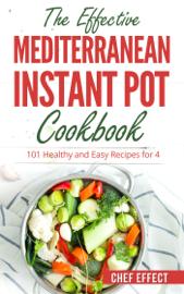 The Effective Mediterranean Instant Pot Cookbook book