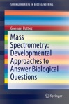 Mass Spectrometry Developmental Approaches To Answer Biological Questions
